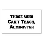 Those Who Cant Teach, Administer Sticker (Rectangl