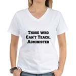 Those Who Cant Teach, Administer Women's V-Neck T-