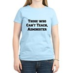 Those Who Cant Teach, Administer Women's Light T-S
