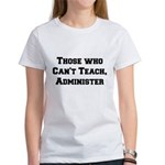 Those Who Cant Teach, Administer Women's T-Shirt