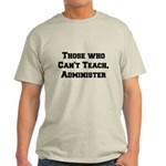 Those Who Cant Teach, Administer Light T-Shirt