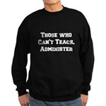 Those Who Cant Teach, Administer (W) Sweatshirt (d