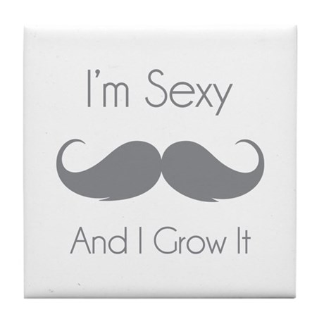 I'm sexy and I grow it Tile Coaster