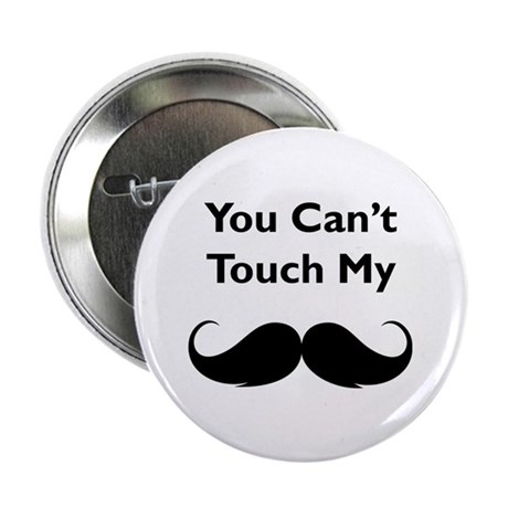 "You can't touch my moustache 2.25"" Button (10 pack"