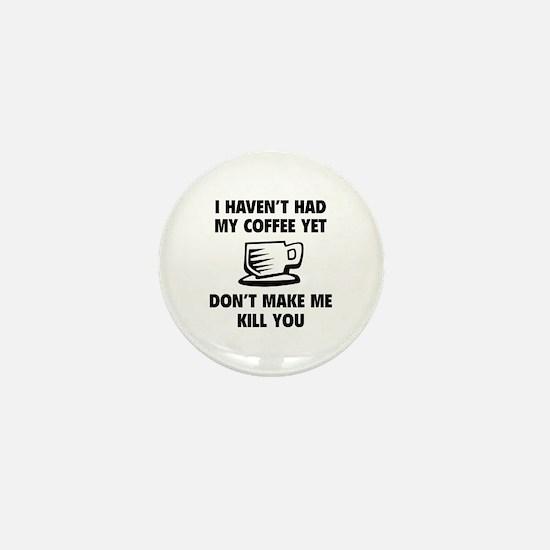 Don't make me kill you Mini Button