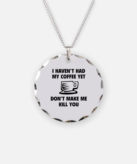 Don't make me kill you Necklace