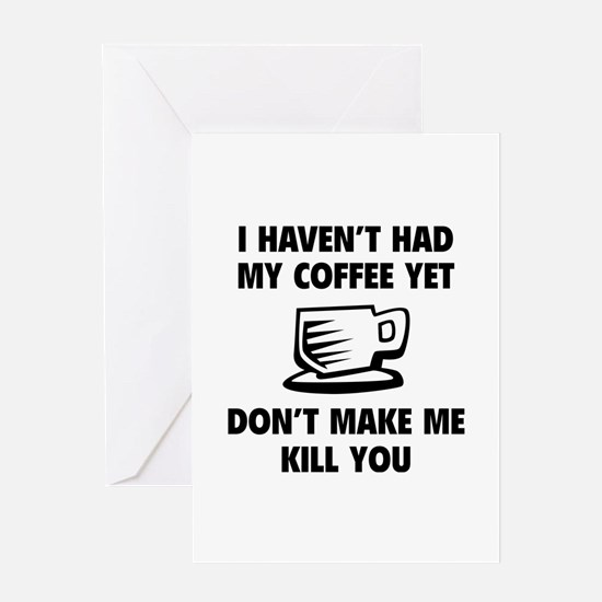 Don't make me kill you Greeting Card