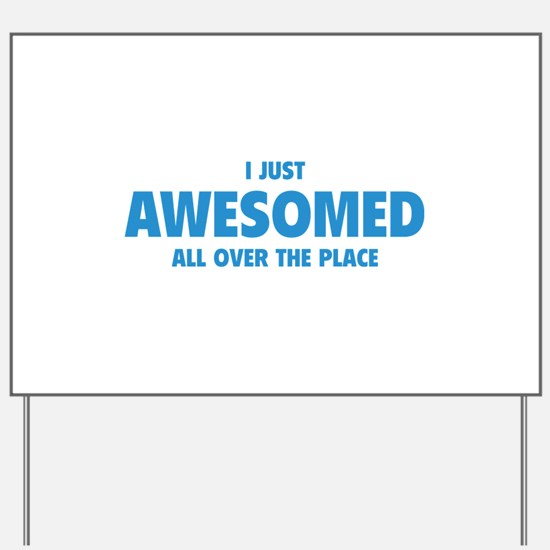 I Just Awesomed All Over The Place Yard Sign