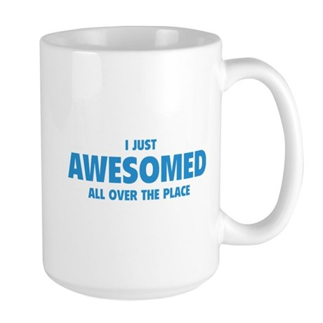 I Just Awesomed All Over The Place Large Mug