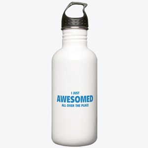 I Just Awesomed All Over The Place Stainless Water
