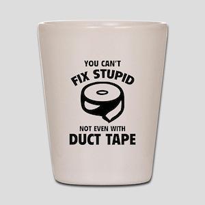 You can't fix stupid Shot Glass