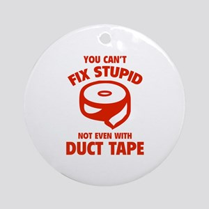 You can't fix stupid Ornament (Round)