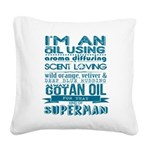 I'm an oil using superman Square Canvas Pillow