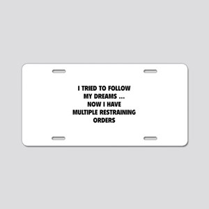 I tried to follow my dreams Aluminum License Plate