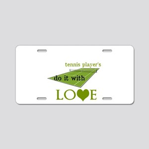 TENNIS PLAYERS DO IT WITH LOVE Aluminum License Pl