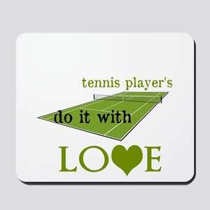 TENNIS PLAYERS DO IT WITH LOVE Mousepad