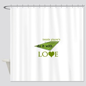 TENNIS PLAYERS DO IT WITH LOVE Shower Curtain