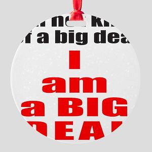 I AM A BIG DEAL Round Ornament