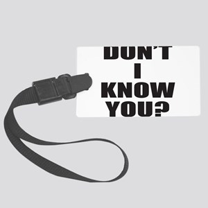 DON'T I KNOW YOU? Large Luggage Tag