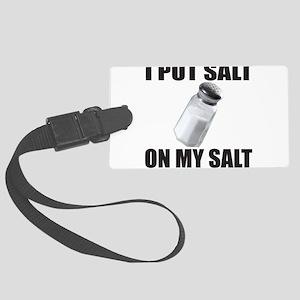 I PUT SALT ON MY SALT Large Luggage Tag