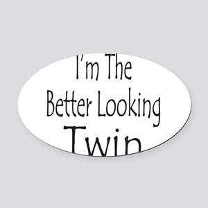 BETTER LOOKING TWIN Oval Car Magnet