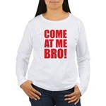 Come At Me Bro Women's Long Sleeve T-Shirt
