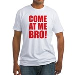 Come At Me Bro Fitted T-Shirt