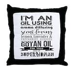 I'm an oil using superwoman Throw Pillow