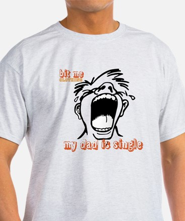 my dad is single - bit me T-Shirt