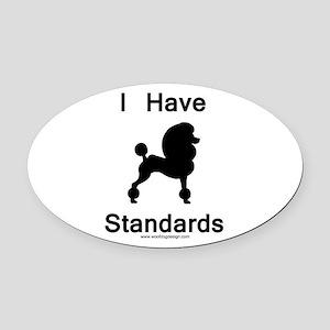 Poodle - I Have Standards Oval Car Magnet
