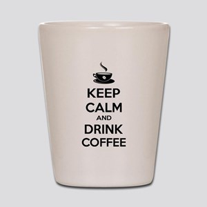 Keep calm and drink coffee Shot Glass
