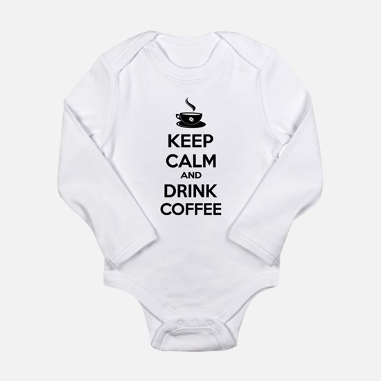 Keep calm and drink coffee Long Sleeve Infant Body