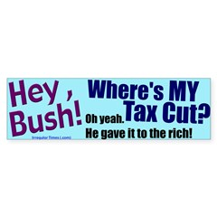 Hey, Bush! Tax Cut Bumper Bumper Sticker