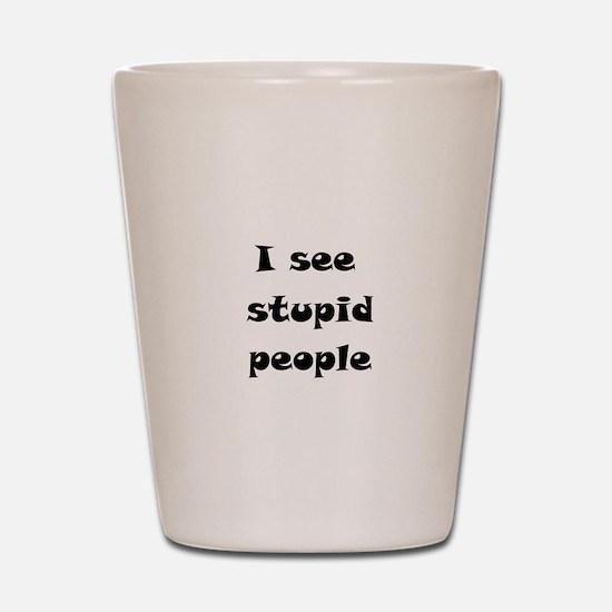 I See Stupid People Shot Glass