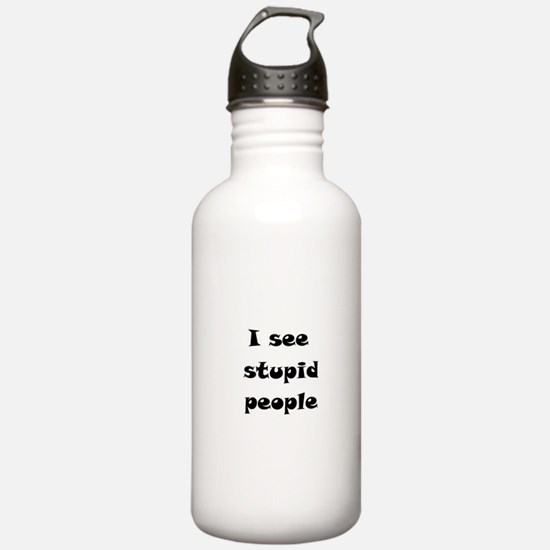 I See Stupid People Water Bottle