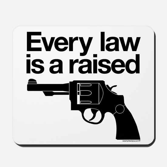 Every Law Is A Raised Gun Mousepad