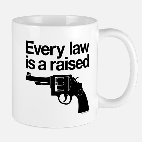 Every Law Is A Raised Gun Mug
