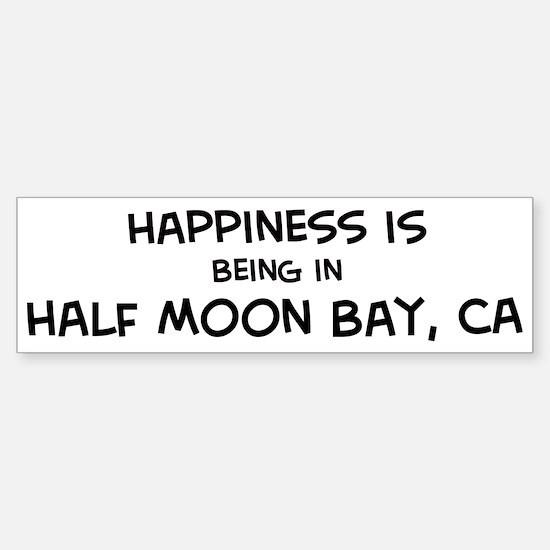 Half Moon Bay - Happiness Bumper Bumper Bumper Sticker