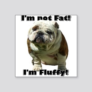 "Im Not Fat Bulldog Square Sticker 3"" x 3"""