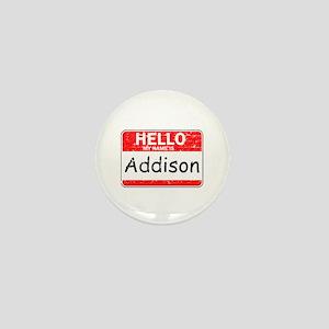 Hello My name is Addison Mini Button