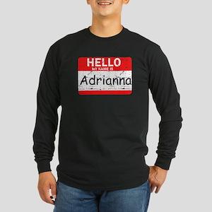Hello My name is Adrianna Long Sleeve Dark T-Shirt