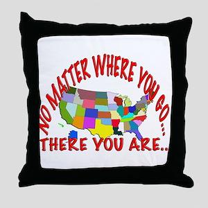 No Matter Where You Go Throw Pillow