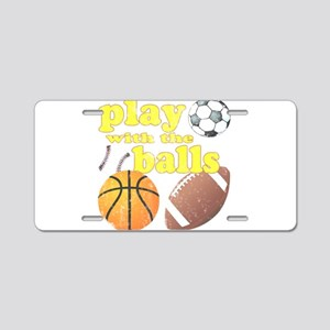 Play With The Balls Aluminum License Plate