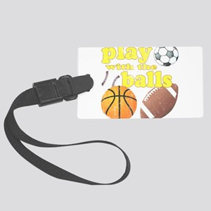 Play With The Balls Large Luggage Tag