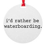 idratherbewaterboardingblk Round Ornament