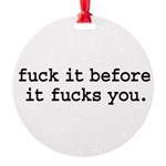 fuckitbeforeitfucksyoublk Round Ornament