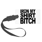 ironmyshirtbitchblk Large Luggage Tag