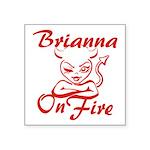 Brianna On Fire Square Sticker 3