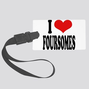 ilovefoursomesblk Large Luggage Tag