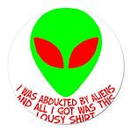 3-abductedbyaliensshirt Round Car Magnet
